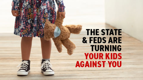 State & Feds Turning Your Kids Against You